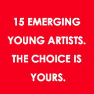 15 EMERGING YOUNG ARTISTS. THE CHOICE IS YOURS.